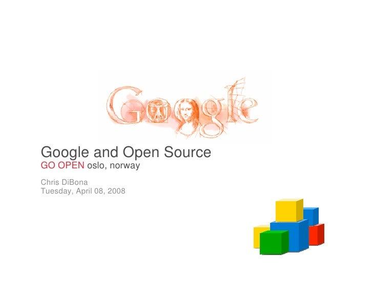Google and Open Source GO OPEN oslo, norway Chris DiBona Tuesday, April 08, 2008