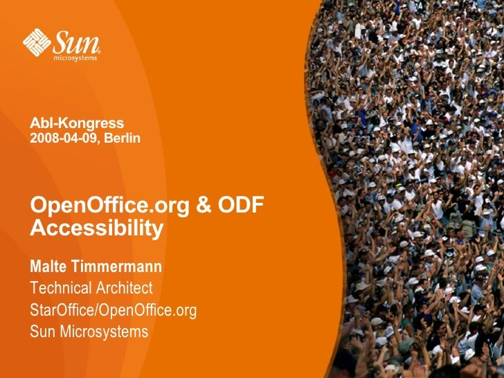 AbI-Kongress 2008-04-09, Berlin    OpenOffice.org & ODF Accessibility Malte Timmermann Technical Architect StarOffice/Open...