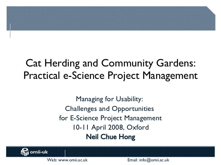 Cat Herding and Community Gardens: Practical e-Science Project Management Managing for Usability:  Challenges and Opportun...