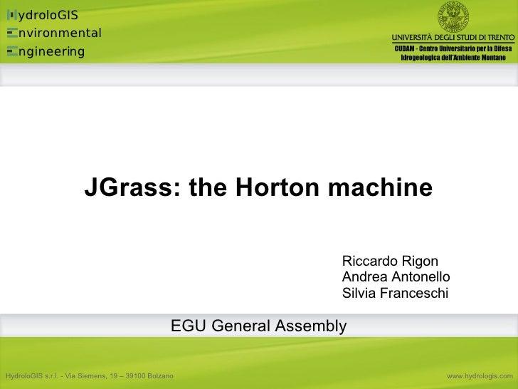 JGrass: the Horton machine Riccardo Rigon Andrea Antonello Silvia Franceschi EGU General Assembly