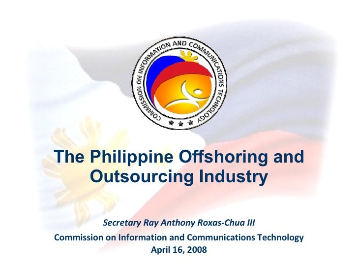Secretary Ray Anthony Roxas-Chua III Commission on Information and Communications Technology April 16, 2008 The Philippine...