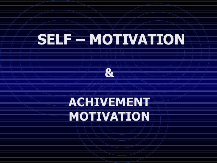 SELF – MOTIVATION & ACHIVEMENT MOTIVATION