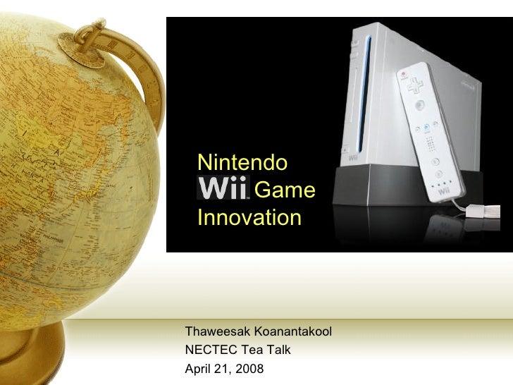Nintendo  Wii Game  Innovation    Thaweesak Koanantakool NECTEC Tea Talk April 21, 2008