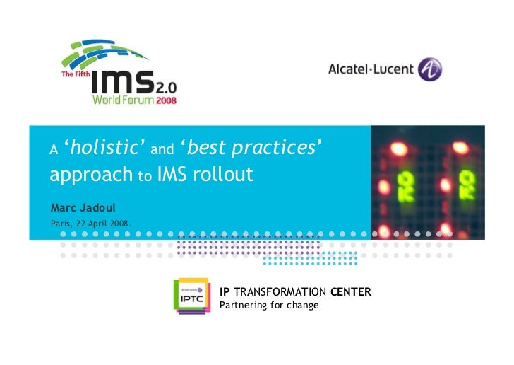 A 'holistic' and               'best practices' approach to IMS rollout Marc Jadoul Paris, 22 April 2008.                 ...