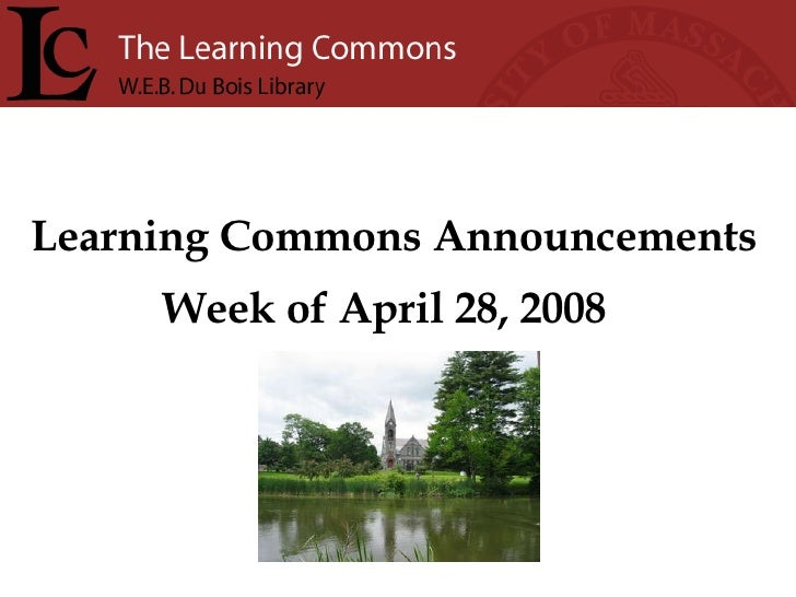 Learning Commons Announcements Week of April 28, 2008