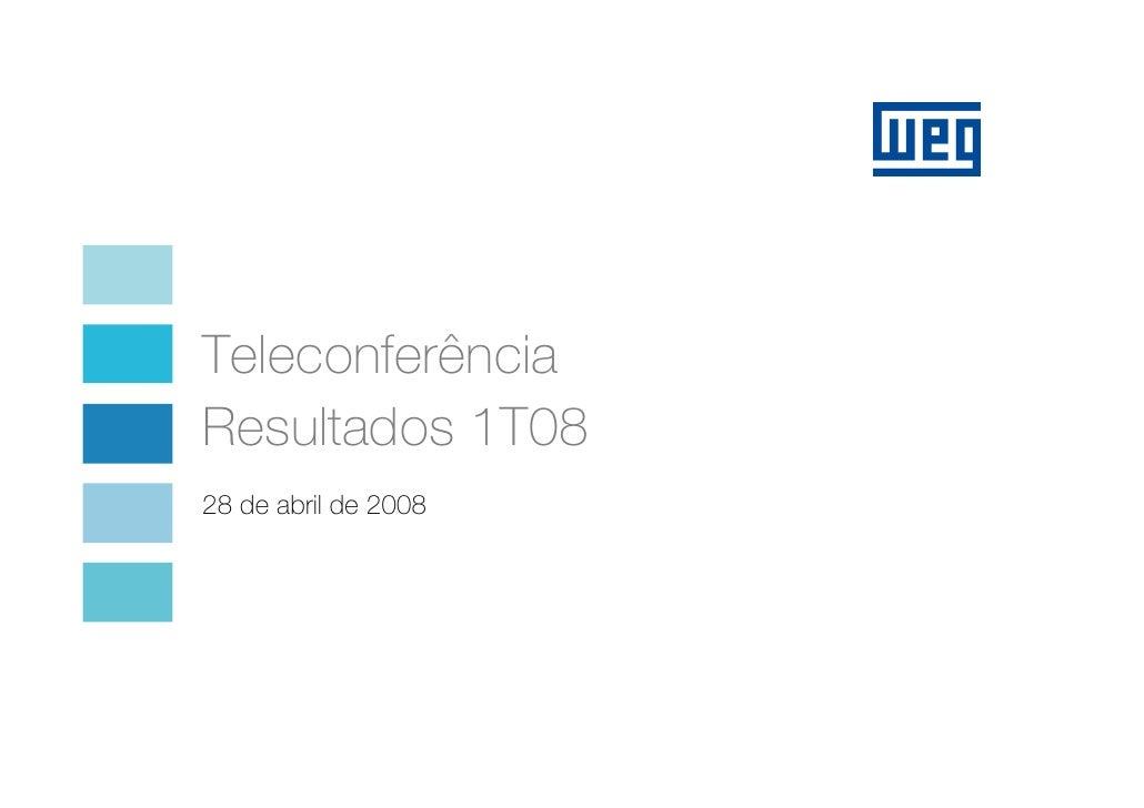 Teleconferência Resultados 1T08 28 de abril de 2008