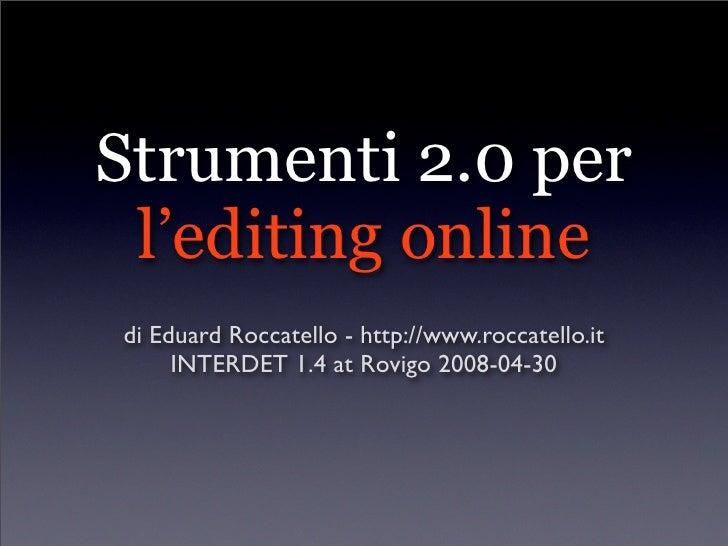 Strumenti 2.0 per  l'editing online di Eduard Roccatello - http://www.roccatello.it      INTERDET 1.4 at Rovigo 2008-04-30