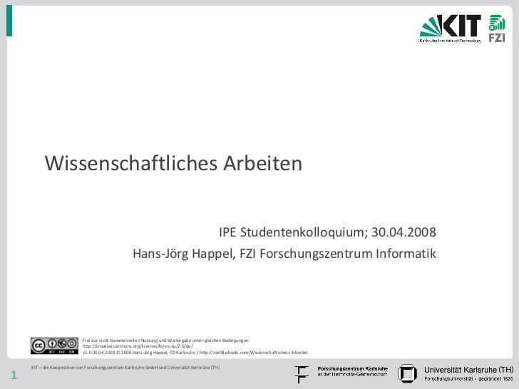 Wissenschaftliches Arbeiten IPE Studentenkolloquium, 06.05.2009 Hans-Jörg Happel, FZI Forschungszentrum Informatik Frei zu...