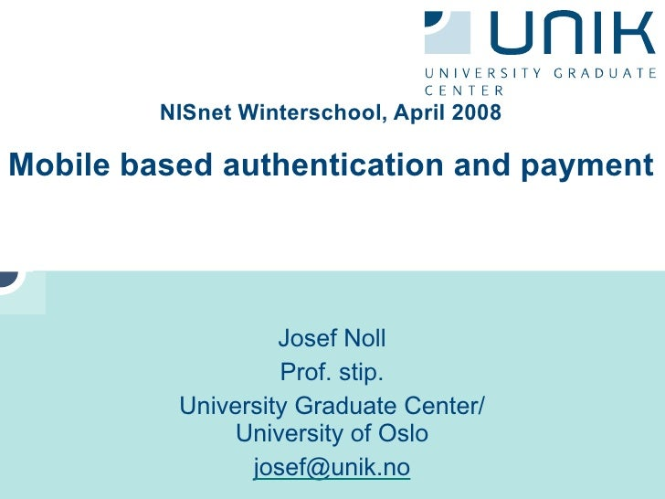 NISnet Winterschool, April 2008  Mobile based authentication and payment                        Josef Noll                ...