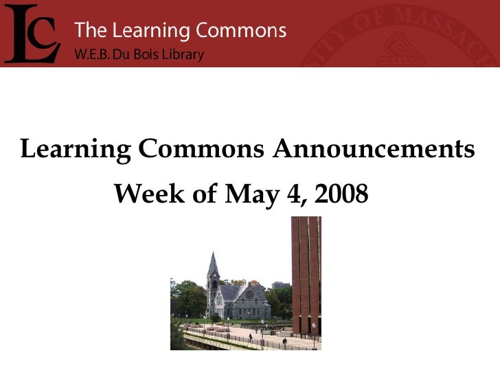 Learning Commons Announcements Week of May 4, 2008