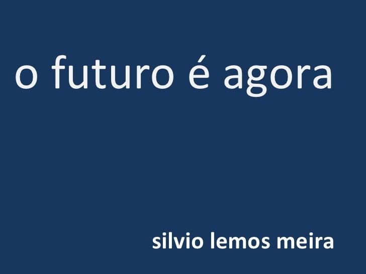 o futuro é agora silvio lemos meira