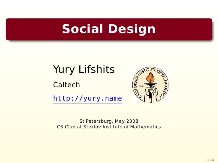 Social Design   Yury Lifshits Caltech http://yury.name            St.Petersburg, May 2008 CS Club at Steklov Institute of ...