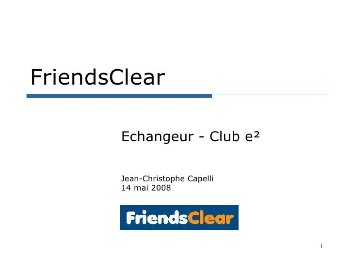 FriendsClear Echangeur - Club e² Jean-Christophe Capelli 14 mai 2008