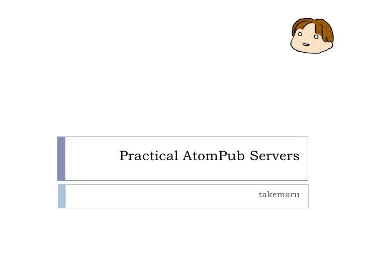 Practical AtomPub Servers @ YAPC::Asia 2008