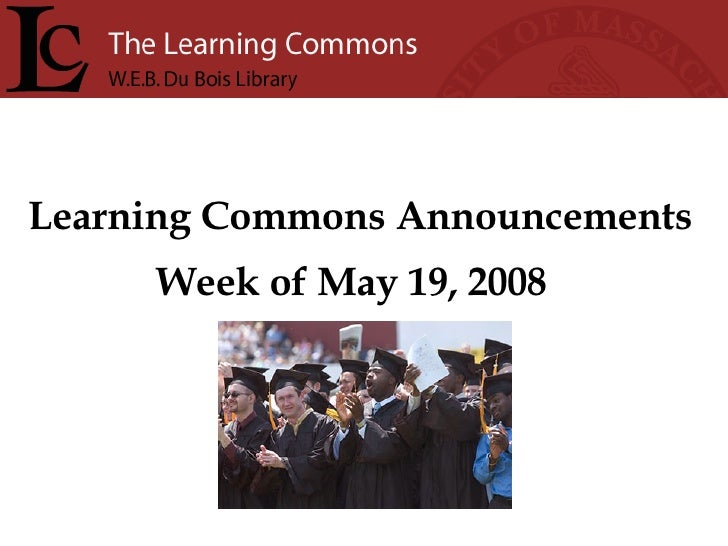 Learning Commons Announcements Week of May 19, 2008