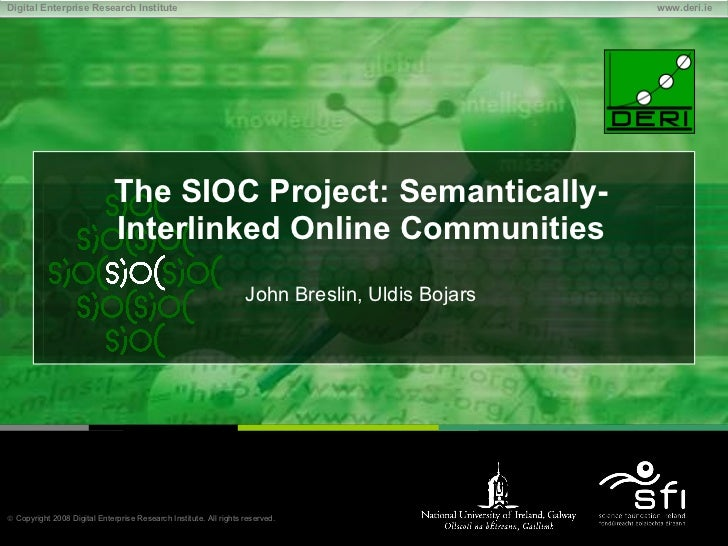 The SIOC Project: Semantically-Interlinked Online Communities John Breslin, Uldis Bojars