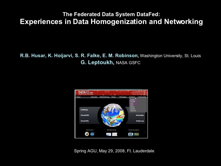 The Federated Data System DataFed: Experiences in Data Homogenization and Networking <ul><li>R.B. Husar, K. Hoijarvi, S. R...