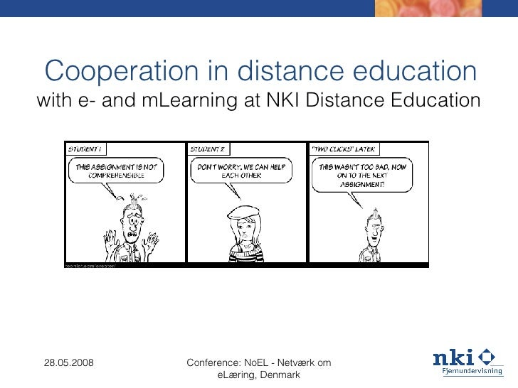 Cooperation in distance education with e- and mLearning at NKI Distance Education 28.05.2008 Conference: NoEL - Netværk om...