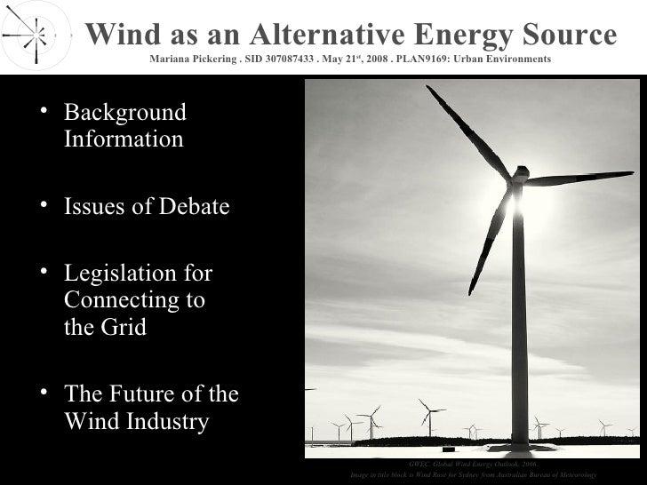 Wind as an Alternative Energy Source           Mariana Pickering . SID 307087433 . May 21st, 2008 . PLAN9169: Urban Enviro...
