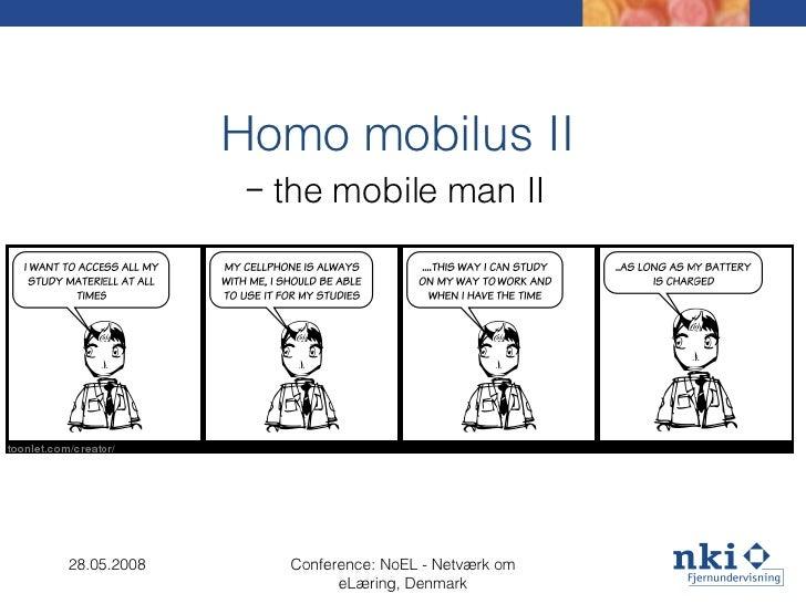 Homo mobilus II –  the mobile man II 28.05.2008 Conference: NoEL - Netværk om eLæring, Denmark