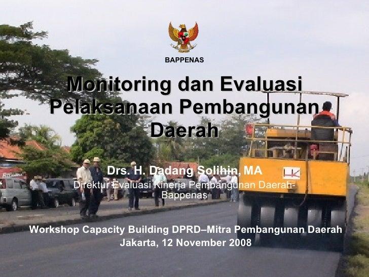 Monitoring dan Evaluasi Pelaksanaan Pembangunan Daerah Workshop Capacity Building  DPRD–Mitra Pembangunan Daerah Jakarta, ...