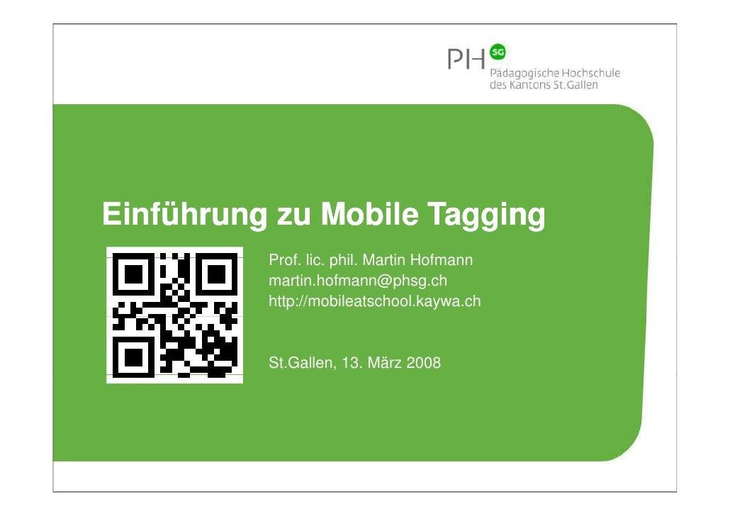 Einführung zu Mobile Tagging           Prof. lic. phil.           Prof lic phil Martin Hofmann           martin.hofmann@ph...