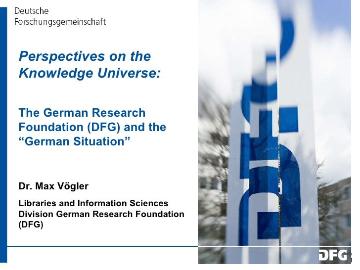 """Perspectives on the Knowledge Universe:  The German Research Foundation (DFG) and the """"German Situation"""" Dr. Max Vögler Li..."""