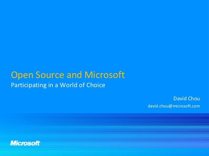 Open Source and Microsoft Participating in a World of Choice David Chou [email_address]