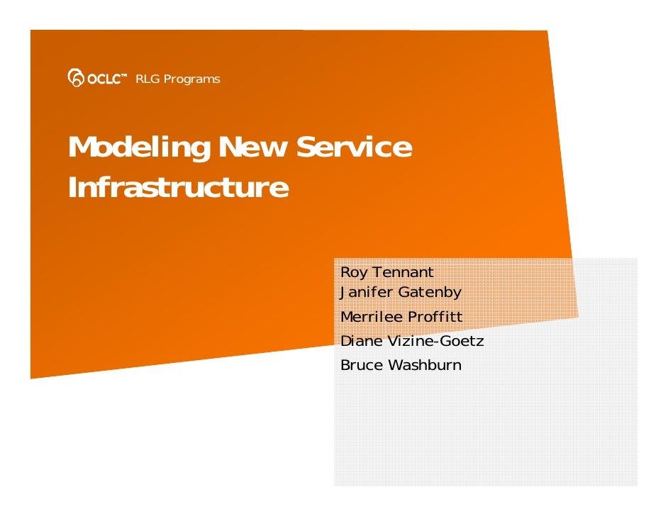 RLG Programs     Modeling New Service Infrastructure                    Roy Tennant                   Janifer Gatenby     ...