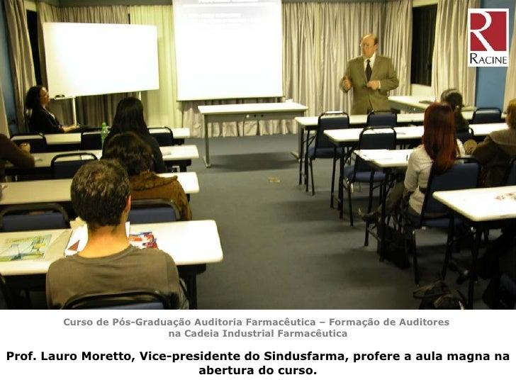 Curso de Pós-Graduação Auditoria Farmacêutica – Formação de Auditores  na Cadeia Industrial Farmacêutica Prof. Lauro Moret...