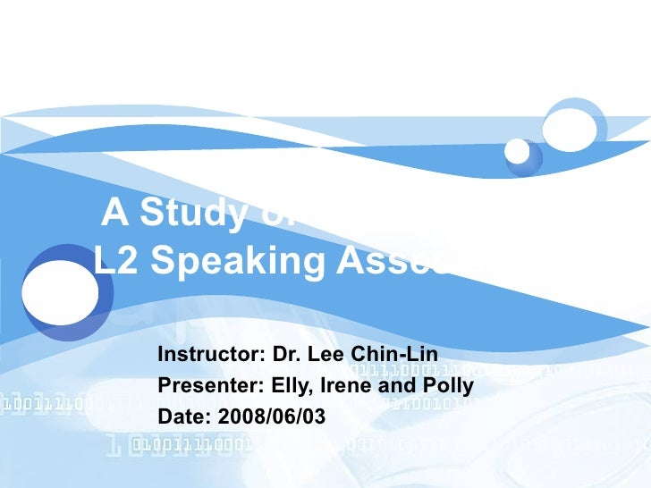 A Study of Task Type for L2 Speaking Assessment Instructor: Dr. Lee Chin-Lin Presenter: Elly, Irene and Polly Date: 2008/0...