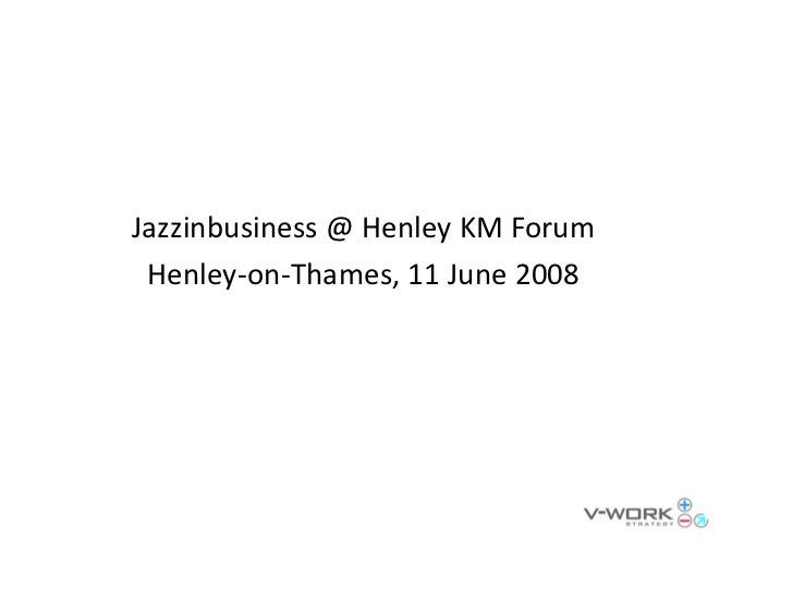 Jazzinbusiness@HenleyKMForum  Henley‐on‐Thames,11June2008