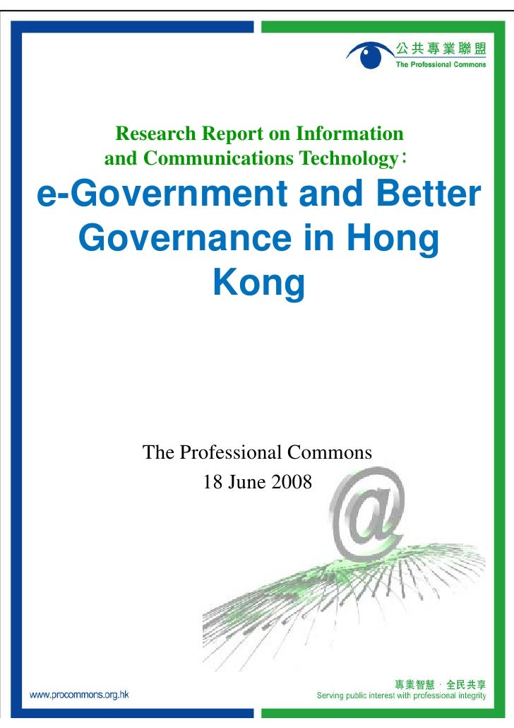 Research Report on Information    and Communications Technology﹕ e-Government and Better   Governance in Hong         Kong...