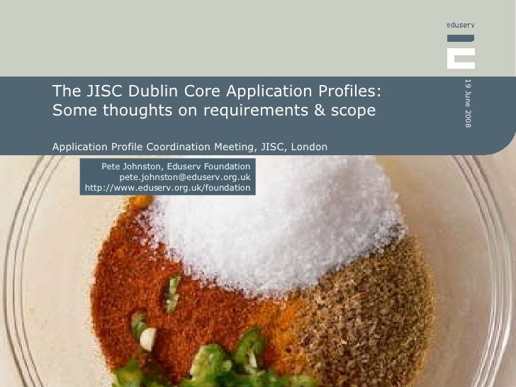 The JISC Dublin Core Application Profiles: Some thoughts on requirements & scope Application Profile Coordination Meeting,...