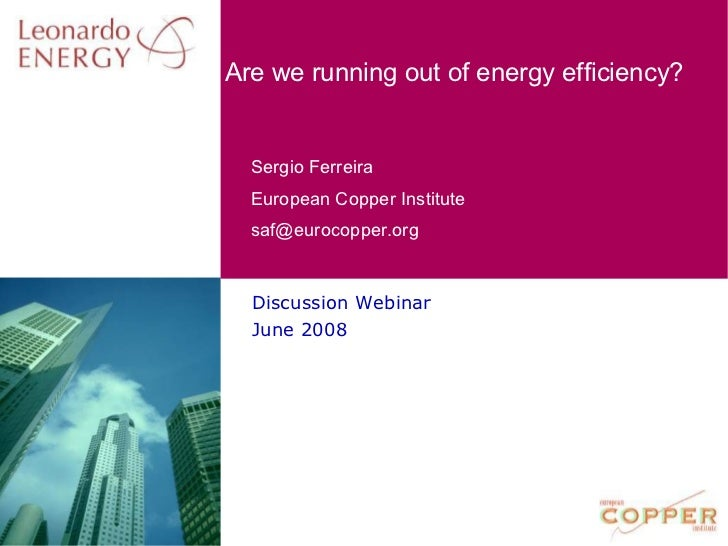 Discussion Webinar June 2008 Are we running out of energy efficiency?