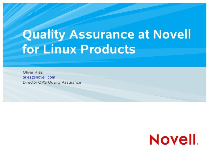 Quality Assurance at Novell for Linux Products Oliver Ries ories@novell.com Director OPS Quality Assurance