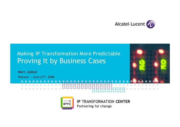Making IP Transformation More Predictable Proving It by Business Cases Marc Jadoul Warsaw — June 23rd, 2008.              ...