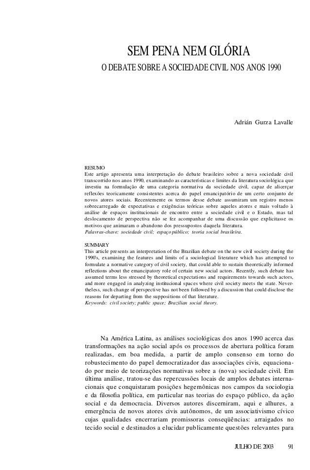 SEM PENA NEM GLÓRIA O DEBATE SOBRE A SOCIEDADE CIVIL NOS ANOS 1990  Adrián Gurza Lavalle  RESUMO Este artigo apresenta uma...