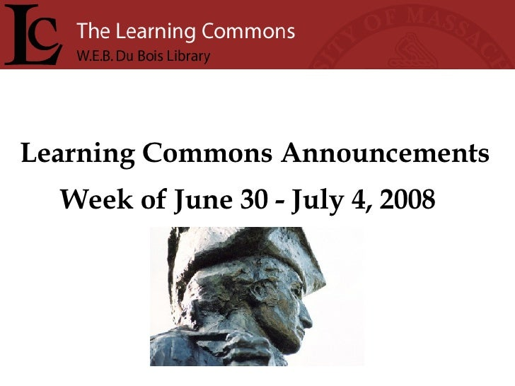 Learning Commons Announcements Week of June 30 - July 4, 2008