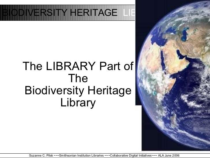 <ul><ul><li>The LIBRARY Part of </li></ul></ul><ul><ul><li>The </li></ul></ul><ul><ul><li>Biodiversity Heritage Library </...