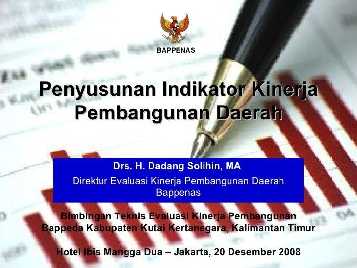 Drs. H. Dadang Solihin, MA  Direktur Evaluasi Kinerja Pembangunan Daerah Bappenas Penyusunan Indikator Kinerja Pembangunan...
