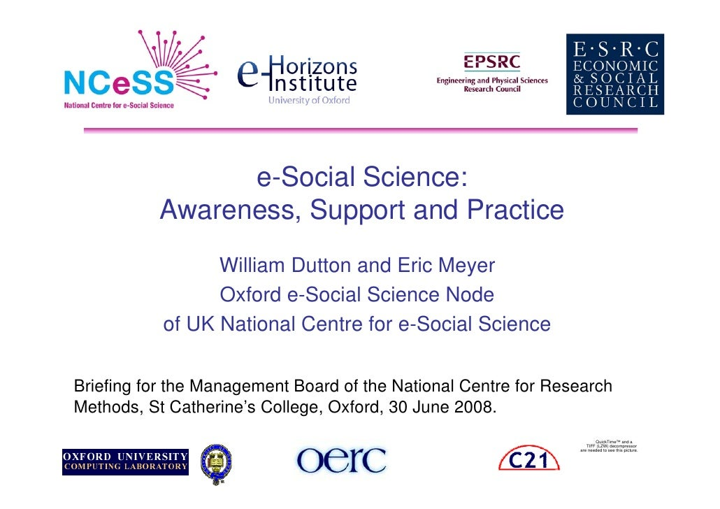 e-Social Science:            Awareness, Support and Practice                  William Dutton and Eric Meyer               ...