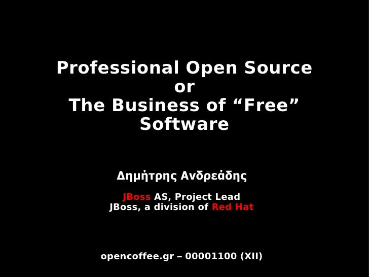 """Professional Open Source            or  The Business of """"Free""""         Software         Δημήτρης Ανδρεάδης        JBoss AS..."""