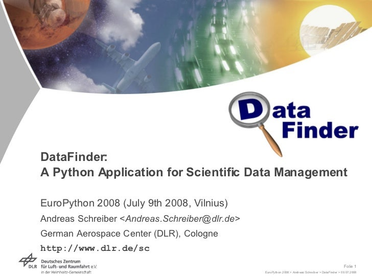 DataFinder:  A Python Application for Scientific Data Management EuroPython 2008 (July 9th 2008, Vilnius) Andreas Schreibe...