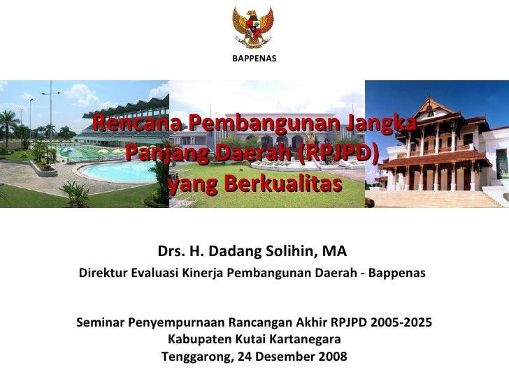 Rencana Pembangunan Jangka Panjang Daerah (RPJPD)  yang Berkualitas Seminar Penyempurnaan Rancangan Akhir RPJPD 2005-2025 ...