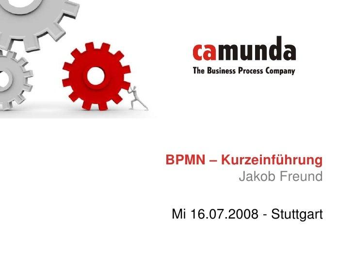 BPMN – Kurzeinführung Jakob Freund<br />Mi 16.07.2008 - Stuttgart<br />