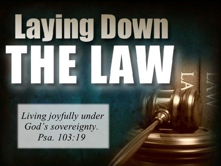 Living joyfully under God's sovereignty.  Psa. 103:19