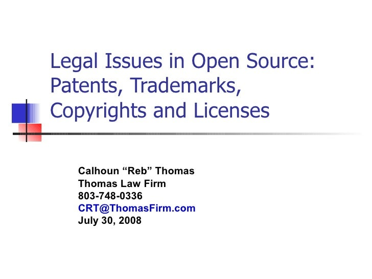 "Legal Issues in Open Source: Patents, Trademarks, Copyrights and Licenses    Calhoun ""Reb"" Thomas   Thomas Law Firm   803-..."