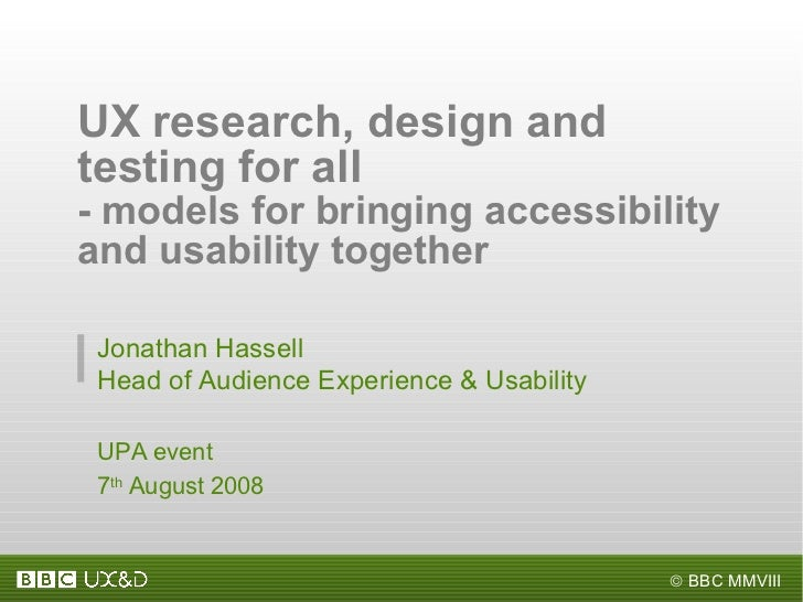 UX research, design and testing for all  - models for bringing accessibility and usability together  Jonathan Hassell Head...