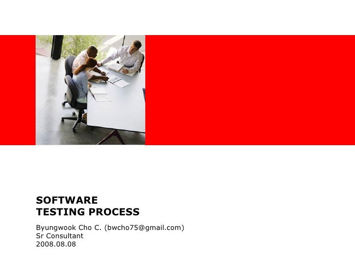 SOFTWARE TESTING PROCESS Byungwook Cho C. (bwcho75@gmail.com) Sr Consultant  2008.08.08